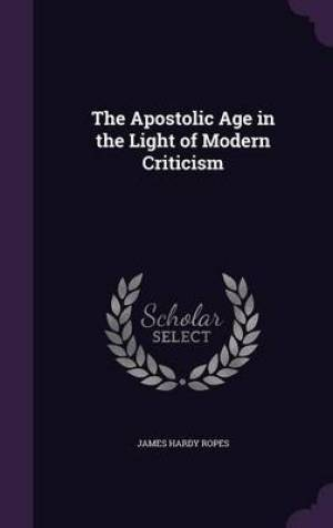 The Apostolic Age in the Light of Modern Criticism