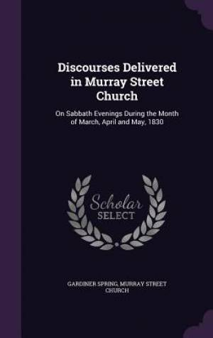 Discourses Delivered in Murray Street Church