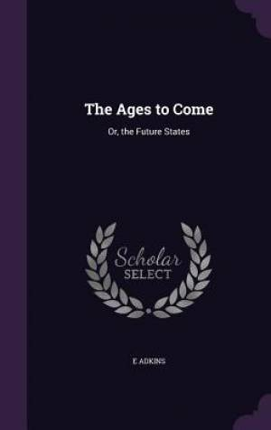 The Ages to Come: Or, the Future States