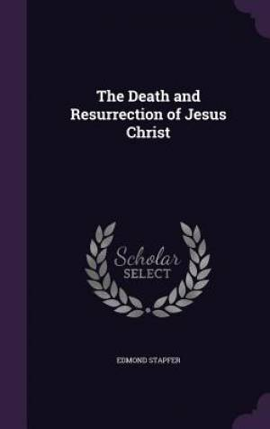 The Death and Resurrection of Jesus Christ