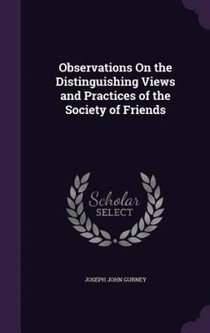Observations on the Distinguishing Views and Practices of the Society of Friends