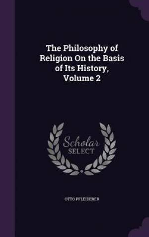 The Philosophy of Religion on the Basis of Its History, Volume 2