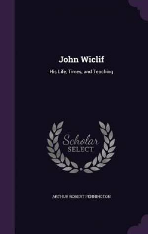 John Wiclif: His Life, Times, and Teaching