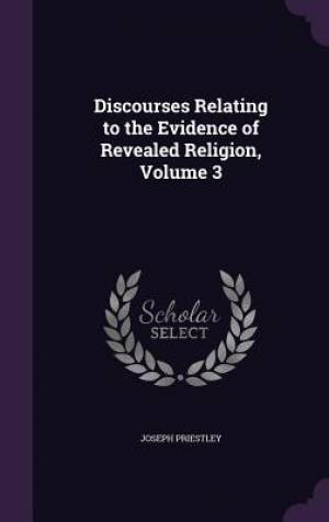 Discourses Relating to the Evidence of Revealed Religion, Volume 3