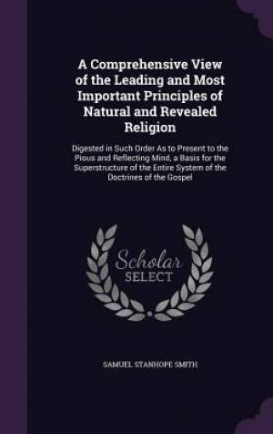 A Comprehensive View of the Leading and Most Important Principles of Natural and Revealed Religion
