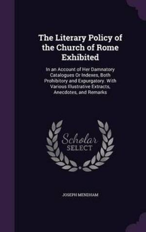 The Literary Policy of the Church of Rome Exhibited