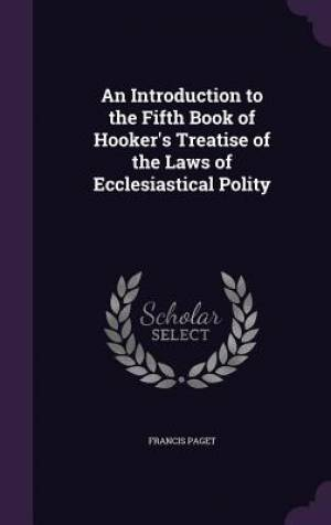 An Introduction to the Fifth Book of Hooker's Treatise of the Laws of Ecclesiastical Polity