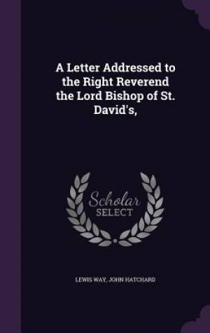 A Letter Addressed to the Right Reverend the Lord Bishop of St. David's,