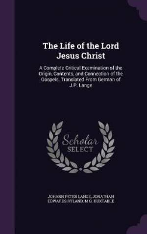 The Life of the Lord Jesus Christ: A Complete Critical Examination of the Origin, Contents, and Connection of the Gospels. Translated From German of J