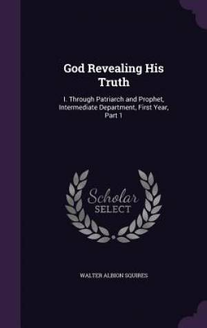 God Revealing His Truth: I. Through Patriarch and Prophet, Intermediate Department, First Year, Part 1