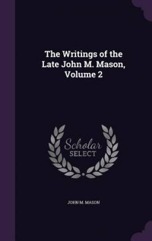The Writings of the Late John M. Mason, Volume 2