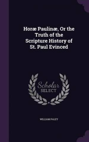 Horae Paulinae, or the Truth of the Scripture History of St. Paul Evinced