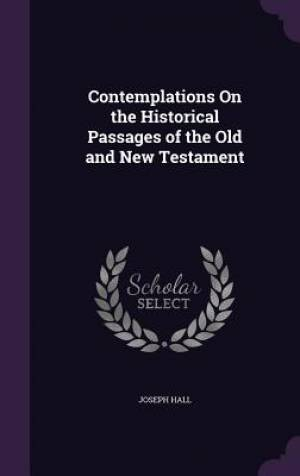 Contemplations on the Historical Passages of the Old and New Testament