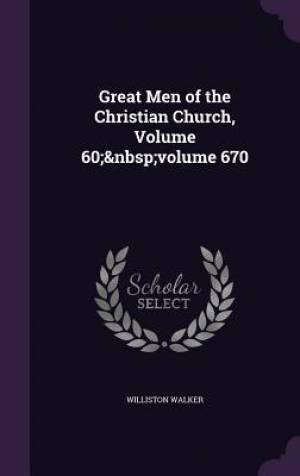 Great Men of the Christian Church, Volume 60; Volume 670