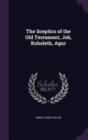 The Sceptics of the Old Testament, Job, Koheleth, Agur