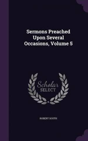 Sermons Preached Upon Several Occasions, Volume 5