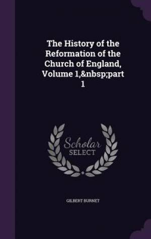 The History of the Reformation of the Church of England, Volume 1, Part 1