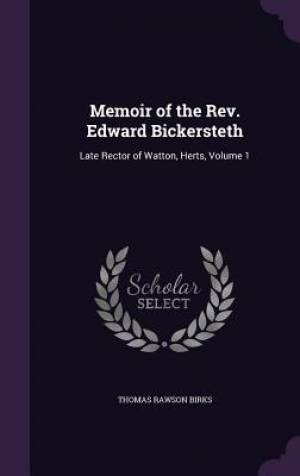 Memoir of the REV. Edward Bickersteth