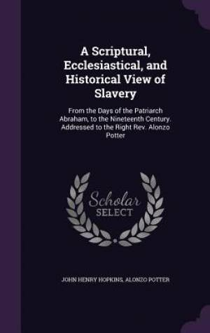 A Scriptural, Ecclesiastical, and Historical View of Slavery