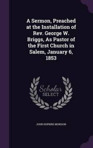 A Sermon, Preached at the Installation of REV. George W. Briggs, as Pastor of the First Church in Salem, January 6, 1853