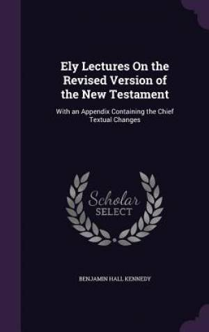 Ely Lectures on the Revised Version of the New Testament