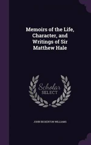 Memoirs of the Life, Character, and Writings of Sir Matthew Hale