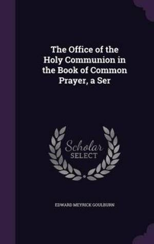 The Office of the Holy Communion in the Book of Common Prayer, a Ser