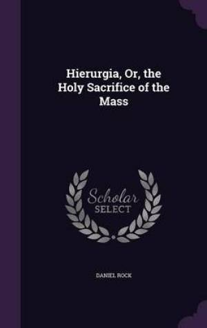Hierurgia, Or, the Holy Sacrifice of the Mass