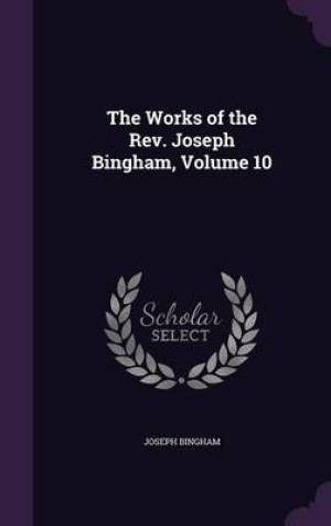 The Works of the REV. Joseph Bingham, Volume 10