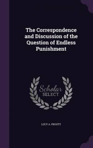 The Correspondence and Discussion of the Question of Endless Punishment