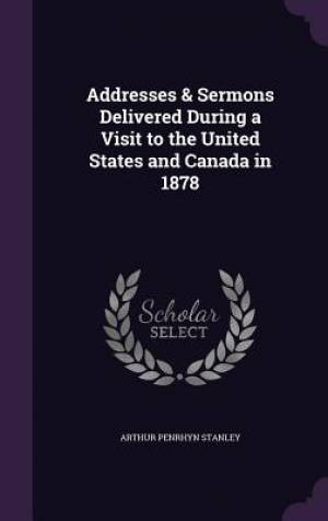 Addresses & Sermons Delivered During a Visit to the United States and Canada in 1878