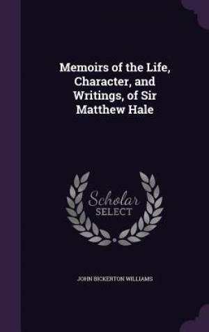 Memoirs of the Life, Character, and Writings, of Sir Matthew Hale