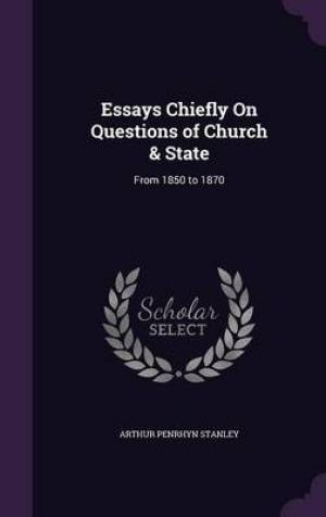 Essays Chiefly on Questions of Church & State