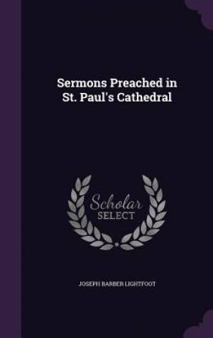 Sermons Preached in St. Paul's Cathedral