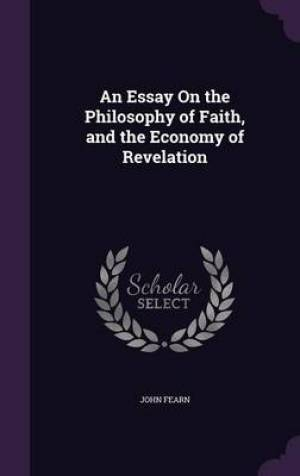 An Essay on the Philosophy of Faith, and the Economy of Revelation