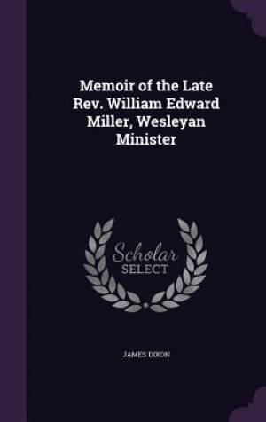 Memoir of the Late REV. William Edward Miller, Wesleyan Minister