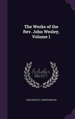 The Works of the REV. John Wesley, Volume 1