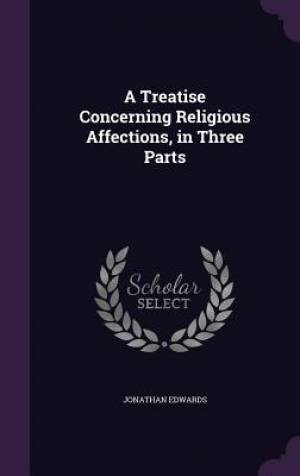 A Treatise Concerning Religious Affections, in Three Parts
