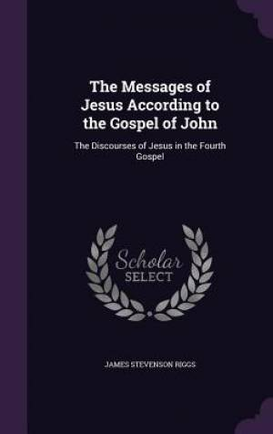 The Messages of Jesus According to the Gospel of John