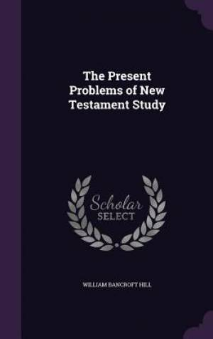 The Present Problems of New Testament Study