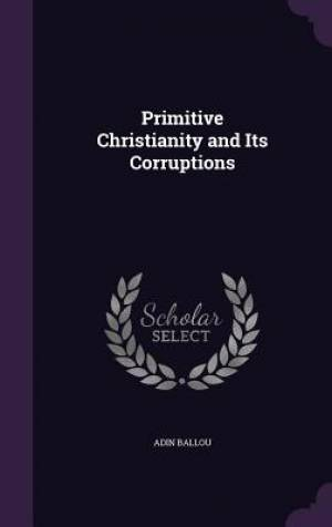 Primitive Christianity and Its Corruptions