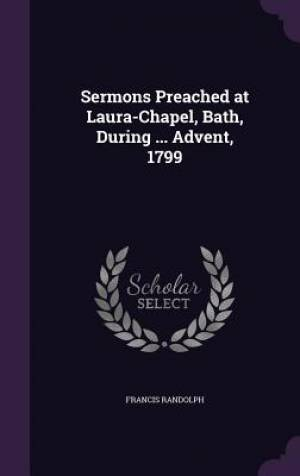 Sermons Preached at Laura-Chapel, Bath, During ... Advent, 1799