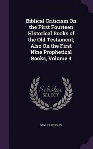 Biblical Criticism on the First Fourteen Historical Books of the Old Testament; Also on the First Nine Prophetical Books, Volume 4