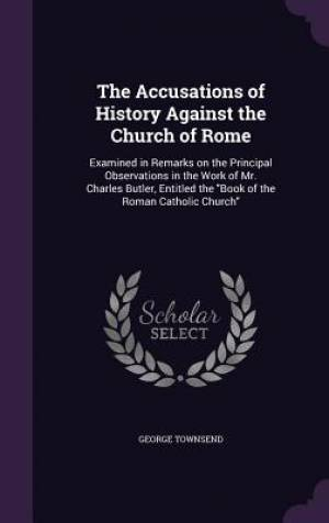 The Accusations of History Against the Church of Rome