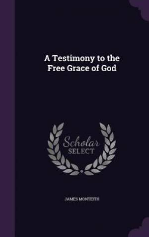 A Testimony to the Free Grace of God