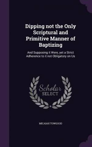 Dipping Not the Only Scriptural and Primitive Manner of Baptizing