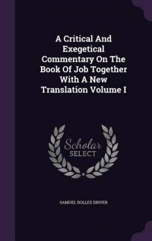A Critical and Exegetical Commentary on the Book of Job Together with a New Translation Volume I