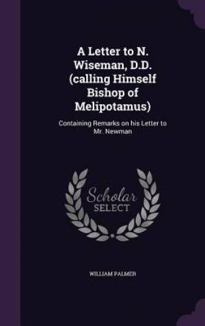 A Letter to N. Wiseman, D.D. (Calling Himself Bishop of Melipotamus)
