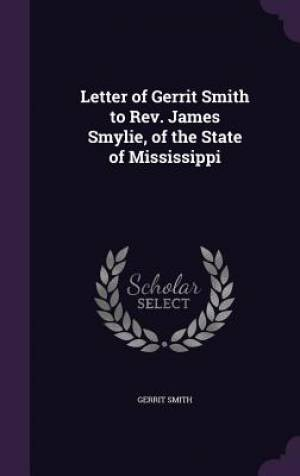 Letter of Gerrit Smith to REV. James Smylie, of the State of Mississippi