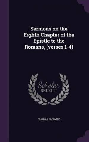 Sermons on the Eighth Chapter of the Epistle to the Romans, (Verses 1-4)